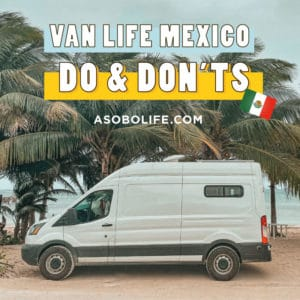 VanLife Mexico - Dos and Donts